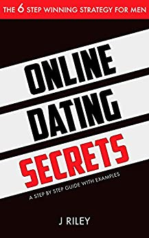 Online Dating Secrets: The 6 Step Winning Strategy for Men (Man Power) by [Riley, J]