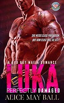 Luka: Perfectly Damaged – A bad boy mafia romance by [May Ball, Alice]
