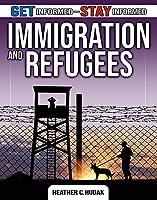 Immigration and Refugees (Get Informed - Stay Informed)
