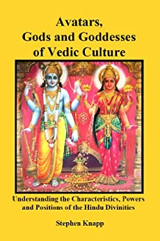 [Knapp, Stephen]のAvatars, Gods and Goddesses of Vedic Culture: Understanding the Characteristics, Powers, Positions, and Legends of the Hindu Divinities (English Edition)