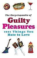 The Encyclopaedia of Guilty Pleasures