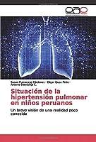 Situación de la hipertensión pulmonar en niños peruanos: Un breve visión de una realidad poco conocida