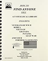 How to Find Anyone Free at Your Local Library: Including Veterans of Wwii, Korea, Vietnam, Grenada, Panama, Gulf War and Your Former Classmates