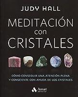 Meditación con cristales / Crystal Mindfulness: Como Conseguir Una Atencion Plena Y Consciente Con Ayuda De Los Cristales