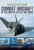 Combat Aircraft of the United States Air Force: Rare Photographs from Wartime Archives (Images of War)