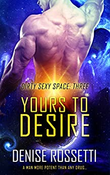 Yours to Desire (Dirty Sexy Space Book 3) by [Rossetti, Denise]