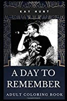 A Day to Remember Adult Coloring Book: Famous Punk Rock Band and Acclaimed Lyricists Inspired Coloring Book for Adults (A Day to Remember Books)