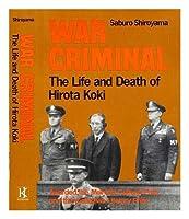 War Criminal: The Life and Death of Hirota Koki