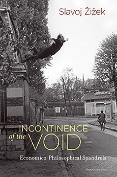 Incontinence of the Void: Economico-Philosophical Spandrels (Short Circuits) by [Žižek, Slavoj]