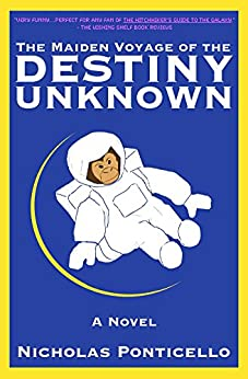 The Maiden Voyage of the Destiny Unknown by [Ponticello, Nicholas]