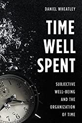 Time Well Spent: Subjective Well-Being and the Organization of Time