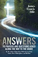 Answers: To Prayers and Questions Asked Along the Way to the Grave