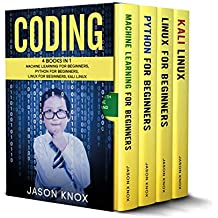 Coding: 4 Books in 1: Machine Learning for Beginners + Python for Beginners + Linux for Beginners + Kali Linux