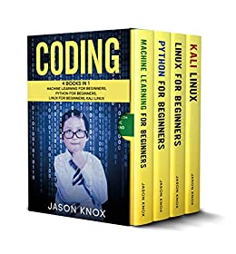 Coding: 4 Books in 1: Machine Learning for Beginners + Python for Beginners + Linux for Beginners + Kali Linux by [Knox, Jason]