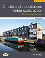 Off-site and industrialised timber construction 2nd edition