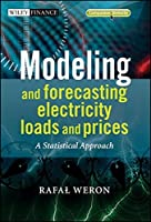 Modeling and Forecasting Electricity Loads and Prices: A Statistical Approach by Rafal Weron(2006-12-15)