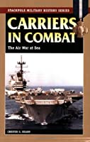 Carriers in Combat: The Air War at Sea (Stackpole Military History Series)