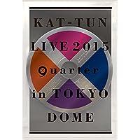 "KAT-TUN LIVE 2015 ""quarter"" in TOKYO DOME"