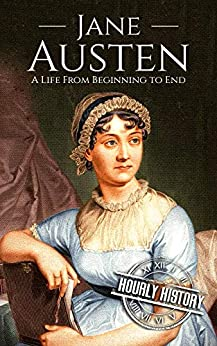 Jane Austen: A Life From Beginning to End (Biographies of British Authors Book 2) by [History, Hourly]