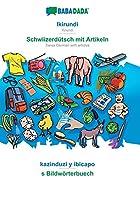 BABADADA, Ikirundi - Schwiizerduetsch mit Artikeln, kazinduzi y ibicapo - s Bildwoerterbuech: Kirundi - Swiss German with articles, visual dictionary