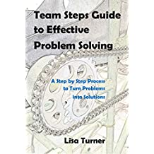 Team Steps Guide to Effective Problem Solving: A Step by Step Process to Turn Problems into Solutions (English Edition)