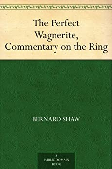 The Perfect Wagnerite, Commentary on the Ring by [Shaw, Bernard]
