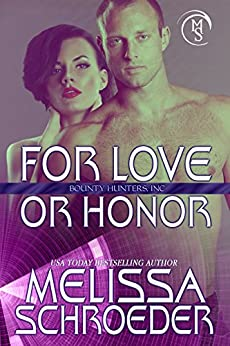 For Love or Honor (Bounty Hunters, Inc Book 1) by [Schroeder, Melissa]