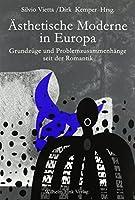 Aesthetische Moderne in Europa: Grundzuege und Problemzusammenhaenge seit der Romantik
