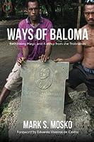Ways of Baloma: Rethinking Magic and Kinship From the Trobriands (Malinowski Monographs)【洋書】 [並行輸入品]