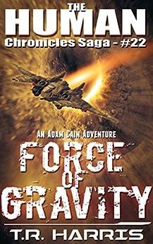 Force of Gravity: An Adam Cain Adventure (The Human Chronicles Saga Book 22) by [Harris, T.R.]