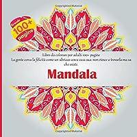 Libro da colorare per adulti Mandala 100+ pagine - La gente cerca la felicità come un ubriaco cerca casa sua: non riesce a trovarla ma sa che esiste.
