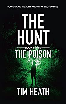 The Poison (The Hunt series Book 3): Power And Wealth Know No Boundaries by [Heath, Tim]