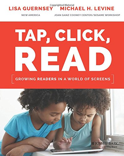 Tap, Click, Read: Growing Readers in a World of Screens