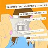 TRIBUTE TO FLIPPER'S GUITAR~FRIENDS AGAIN~フリッパーズ ギター トリビュート