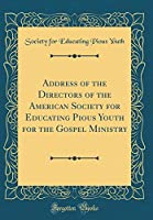Address of the Directors of the American Society for Educating Pious Youth for the Gospel Ministry (Classic Reprint)