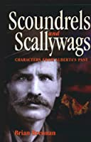 Scoundrels and Scallywags: Characters from Alberta's Past