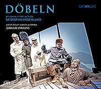 セバスチャン・ファーゲルルンド:歌劇「デーベルン」 (Sebastian Fagerlund : Dobeln / Sakari Oramo) (SACD Hybrid)