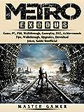 Metro Exodus Game, PC, PS4, Walkthrough, Gameplay, DLC, Achievements, Tips, Walkthrough, Upgrades, Download, Jokes, Guide Unofficial (English Edition)