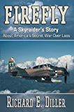 Firefly: A Skyraider's Story About America's Secret War Over Laos (English Edition)
