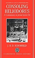 Consoling Heliodorus: A Commentary on Jerome, Letter 60 (Oxford Classical Monographs)