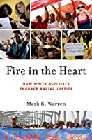 Fire in the Heart: How White Activists Embrace Racial Justice (Oxford Studies in Culture and Politics) (Oxford Studies in Culture & Politics)