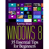 Windows 8: 35 Essential Tips for Beginners (Updated December 2016) (English Edition)