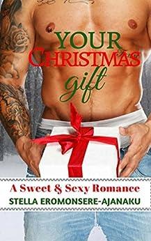 Your Christmas Gift: A Sweet & Sexy Romance by [Eromonsere-Ajanaku, Stella]