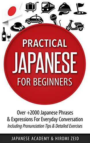 Japanese: Practical Japanese For Beginners - Over +2000 Japanese Phrases & Expressions For Everyday Conversation - Including Pronunciation Tips & Detailed Exercises (English Edition)