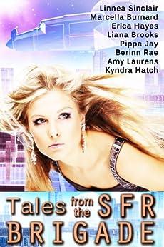 Tales from the SFR Brigade by [Sinclair, Linnea, Burnard, Marcella, Hayes, Erica, Brooks, Liana, Jay, Pippa, Rae, Berinn, Laurens, Amy, Hatch, Kyndra]