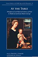 At the Table: Metaphorical and Material Cultures of Food in Medieval and Early Modern Europe (Arizona Studies in the Middle Ages and Renaissance)