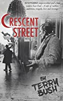 Crescent Street: Set in London's Impoverished and Crime Ridden East End - a Tale of Ruthless Ambition, Tragedy, Love, and Revenge