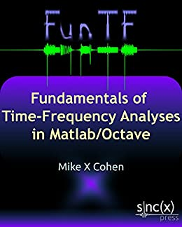 Fundamentals of Time-Frequency Analyses in Matlab/Octave by [Cohen, Mike X]