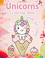 Unicorns Coloring Book with ice cream: Unicorns coloring book for kids ages 4-8