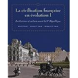 LA Civilisation Francaise En Evolution I: Institutions Et Culture Avant LA Ve Republique